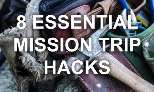 8 Essential Mission Trip Hacks