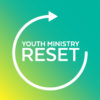 Youth Ministry Reset