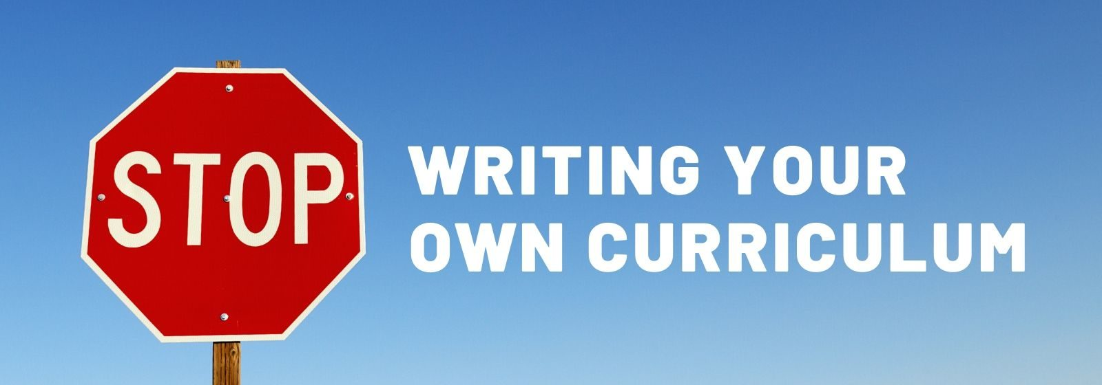 stop writing your own curriculum