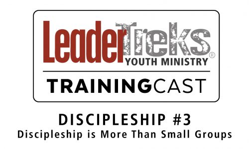 Training Cast #3 Discipleship – Discipleship is More Than Small Groups