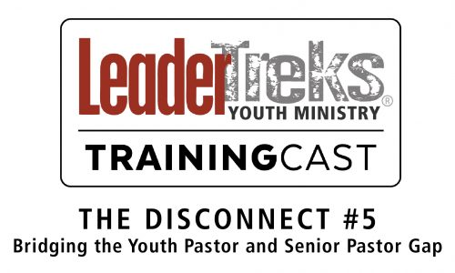 Training Cast #5 The Disconnect – Bridging the Youth Pastor and Senior Pastor Gap
