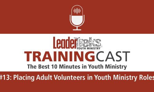 Trainingcast #13 Placing Adult Volunteers in Youth Ministry Roles
