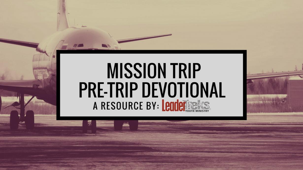 pre-trip devotional, mission trip pre-trip devotional