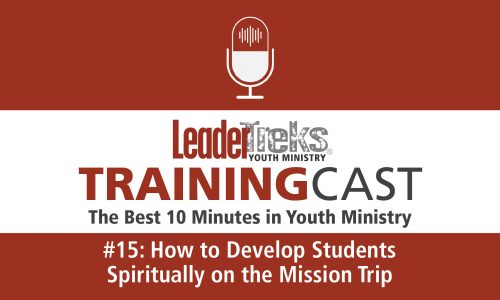 Trainingcast #15 How to Develop Students Spiritually on Mission Trips