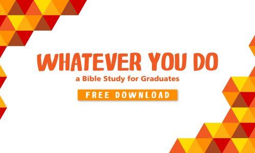 Graduation Bible Study – Whatever You Do