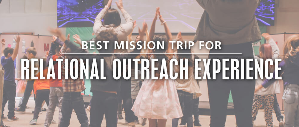 best teen mission trip organization for relational outreach