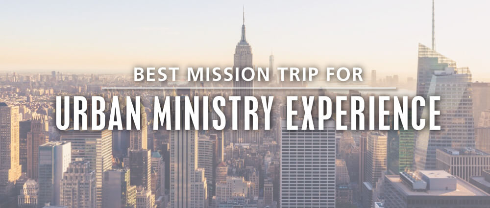 best teen mission trip organization for urban ministry